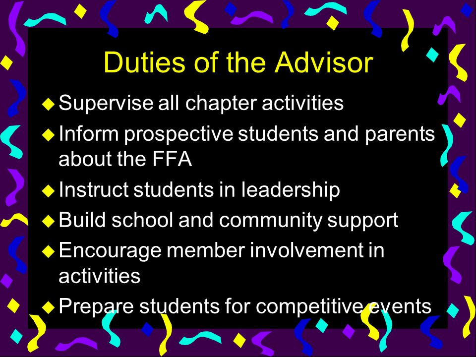 Duties of the Advisor Supervise all chapter activities