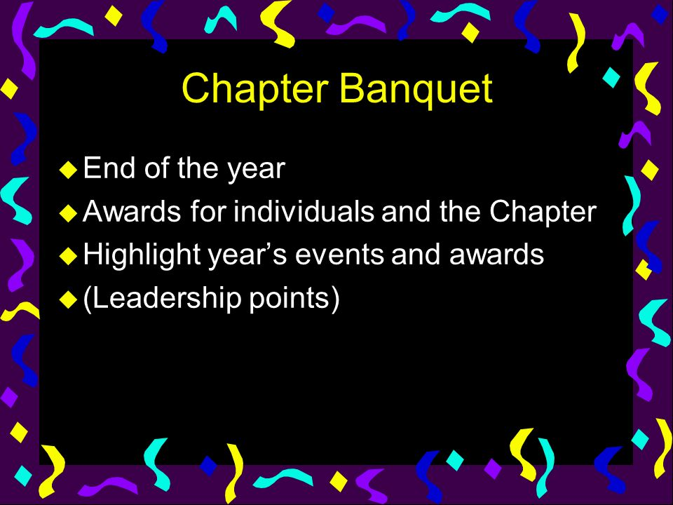 Chapter Banquet End of the year Awards for individuals and the Chapter