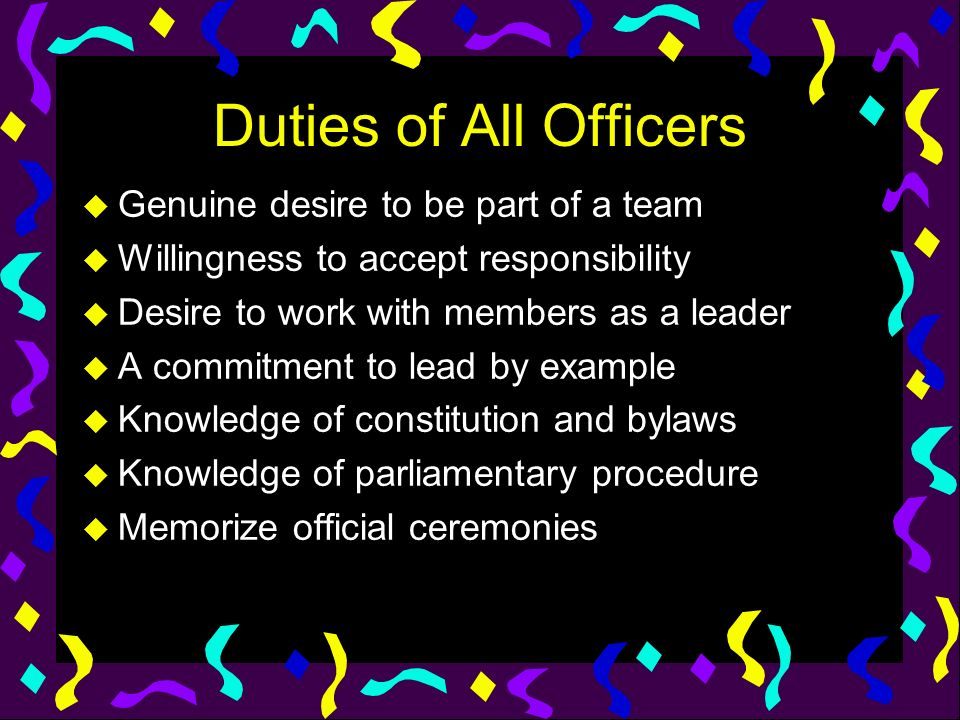 Duties of All Officers Genuine desire to be part of a team