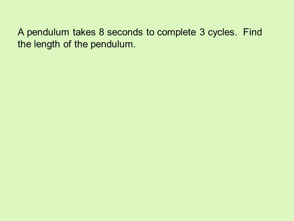 A pendulum takes 8 seconds to complete 3 cycles