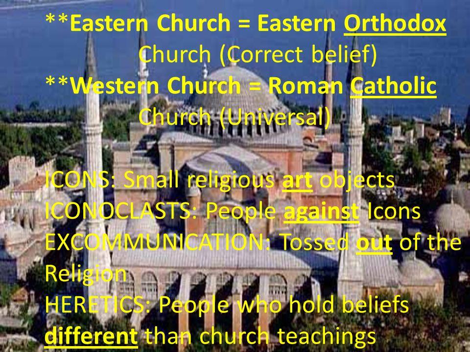 Eastern Church = Eastern Orthodox. Church (Correct belief)