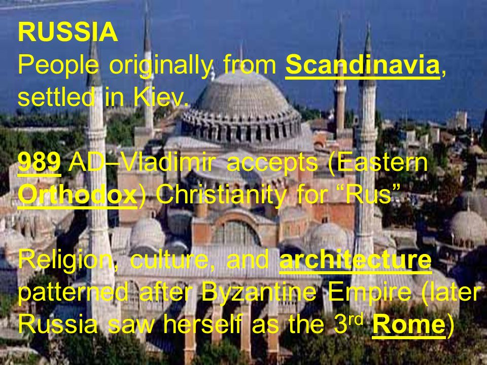 RUSSIAPeople originally from Scandinavia, settled in Kiev. 989 AD–Vladimir accepts (Eastern Orthodox) Christianity for Rus