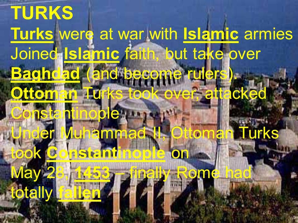 TURKS Turks were at war with Islamic armies