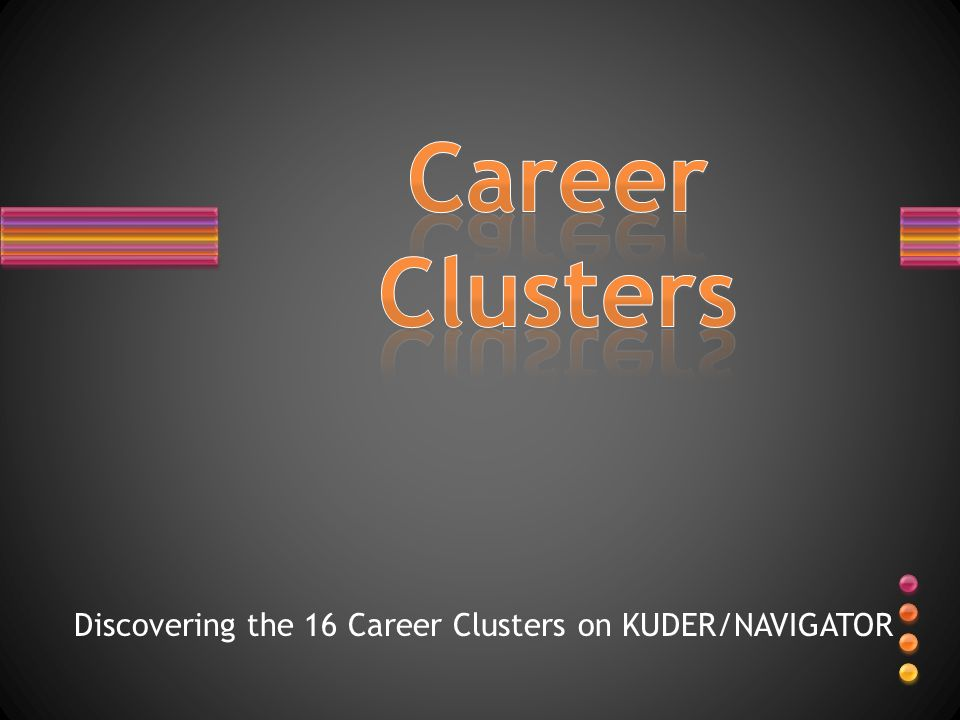 Career Clusters Discovering the 16 Career Clusters on KUDER/NAVIGATOR
