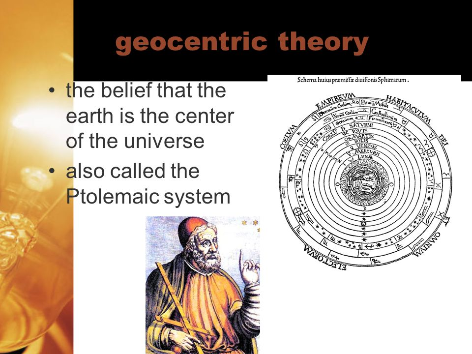 geocentric theory the belief that the earth is the center of the universe.