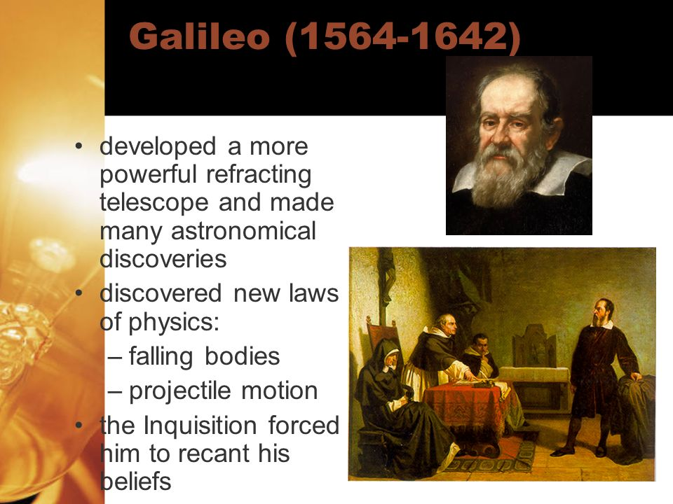 Galileo (1564-1642) developed a more powerful refracting telescope and made many astronomical discoveries.