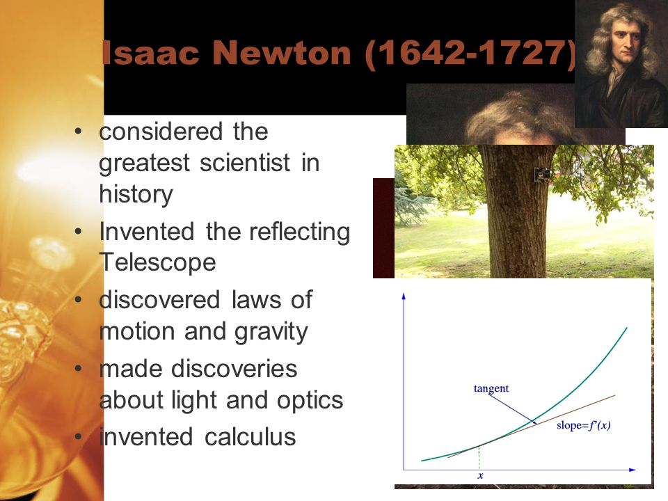 Isaac Newton (1642-1727) considered the greatest scientist in history