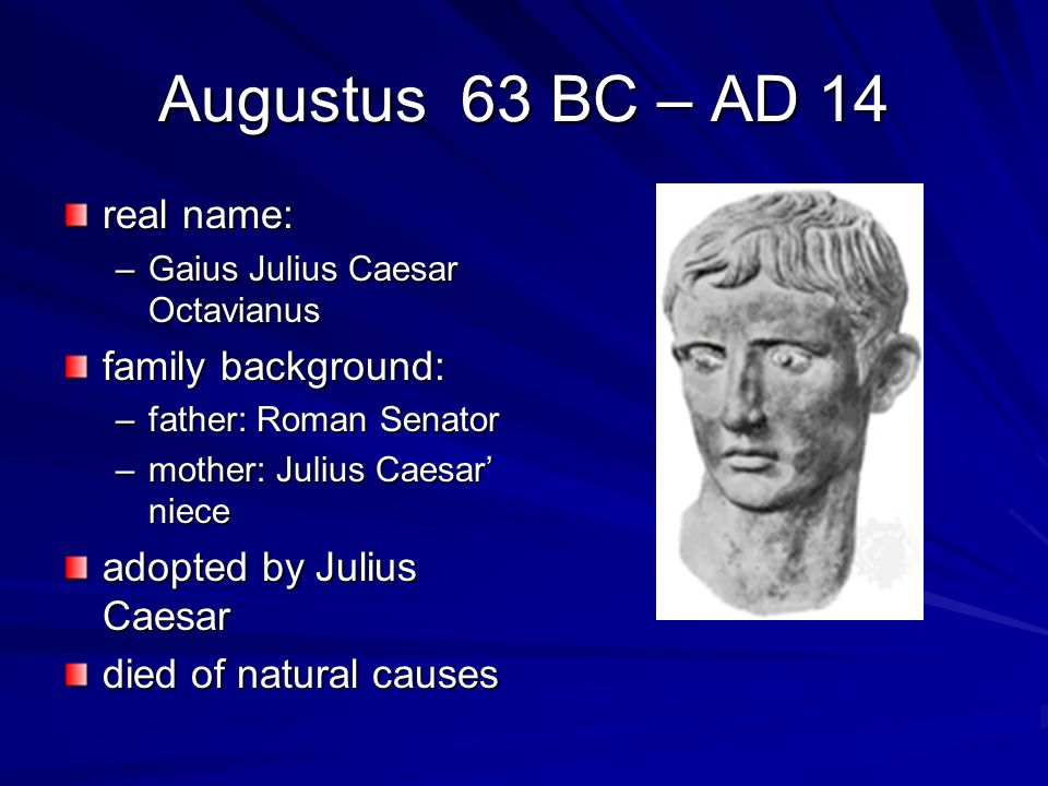Augustus 63 BC – AD 14 real name: family background: