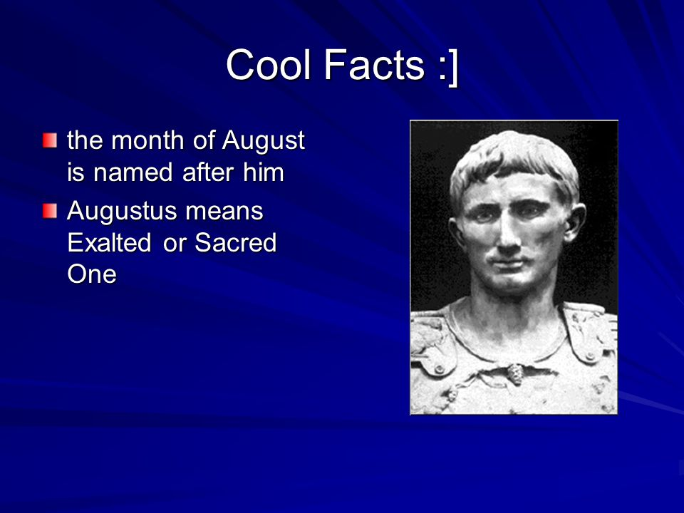Cool Facts :] the month of August is named after him