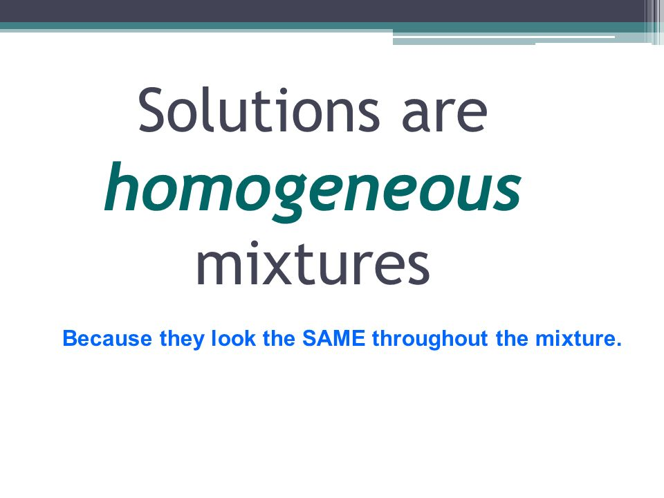 Solutions are homogeneous mixtures