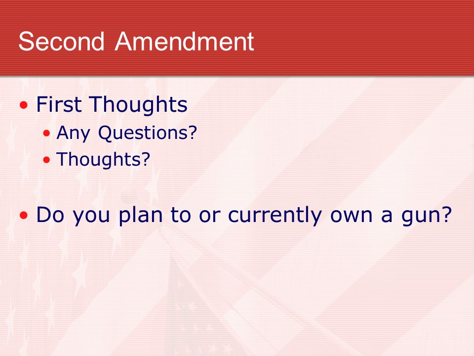 Second Amendment First Thoughts Do you plan to or currently own a gun