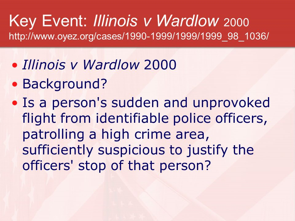 Key Event: Illinois v Wardlow 2000 http://www. oyez