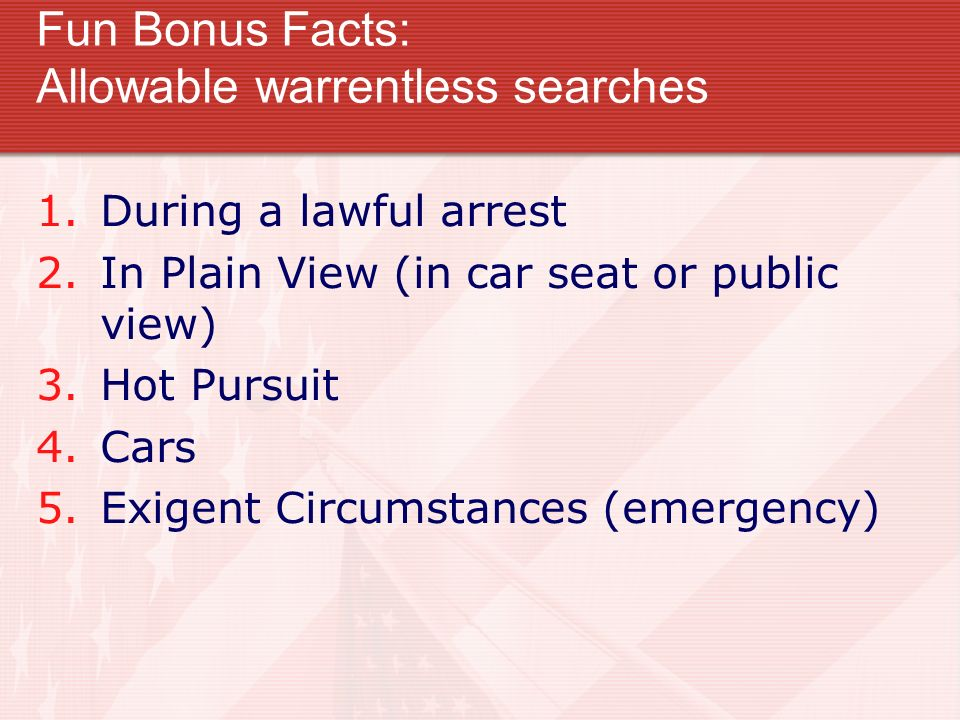 Fun Bonus Facts: Allowable warrentless searches