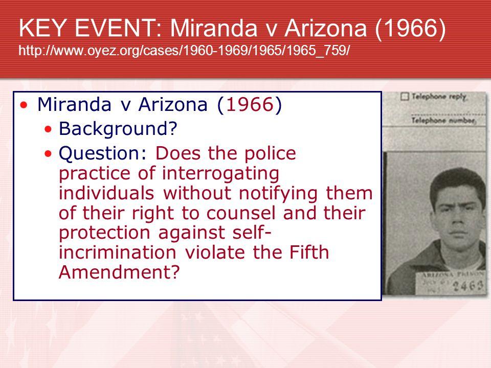 KEY EVENT: Miranda v Arizona (1966) http://www. oyez
