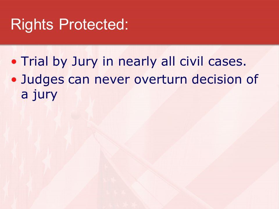 Rights Protected: Trial by Jury in nearly all civil cases.