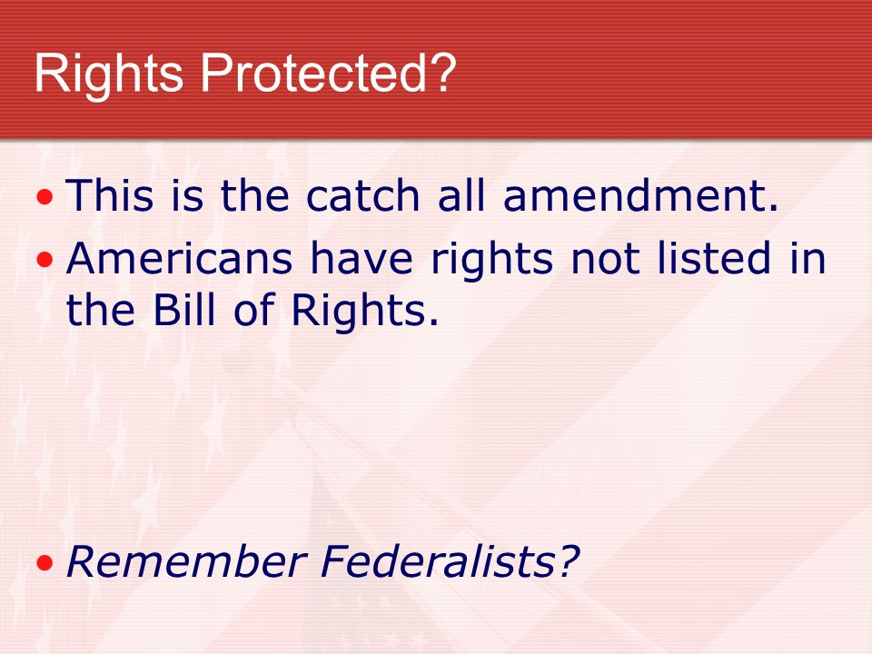 Rights Protected This is the catch all amendment.