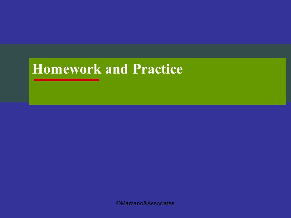 Homework and Practice ©Marzano&Associates