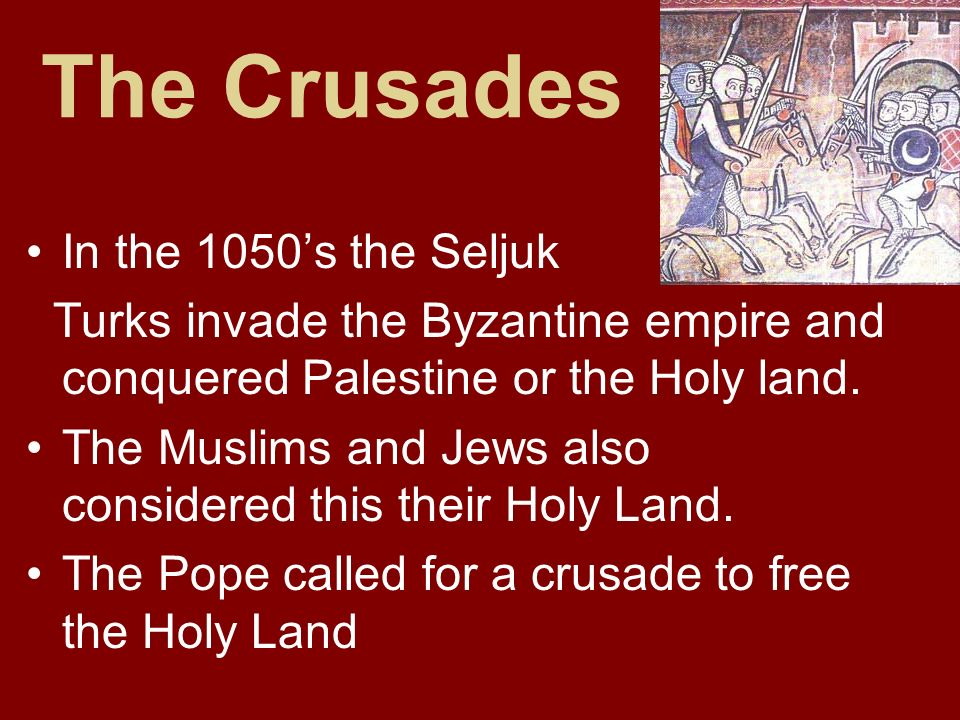 The Crusades In the 1050's the Seljuk