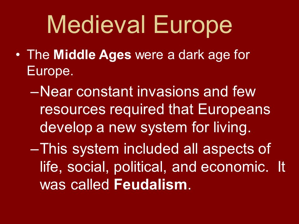 Medieval Europe The Middle Ages were a dark age for Europe.