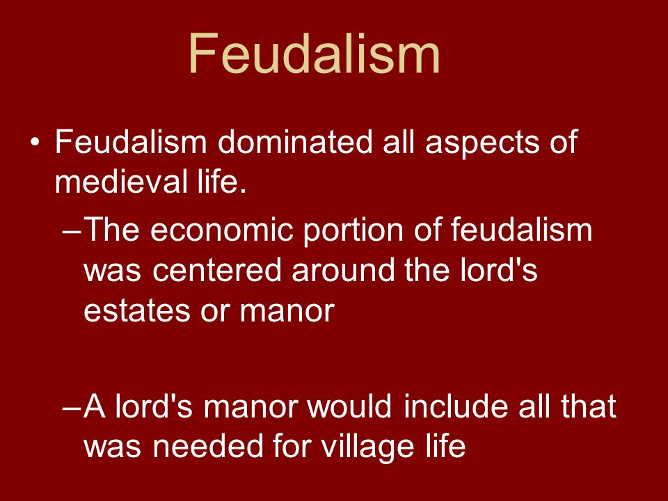 Feudalism Feudalism dominated all aspects of medieval life.