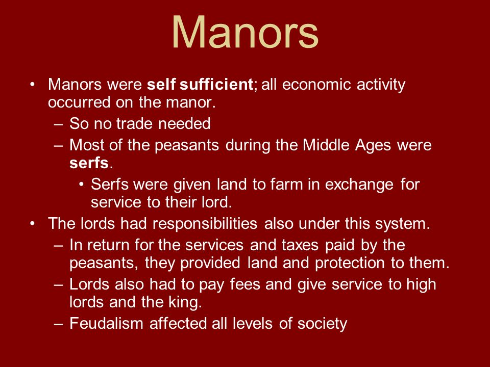 Manors Manors were self sufficient; all economic activity occurred on the manor. So no trade needed.