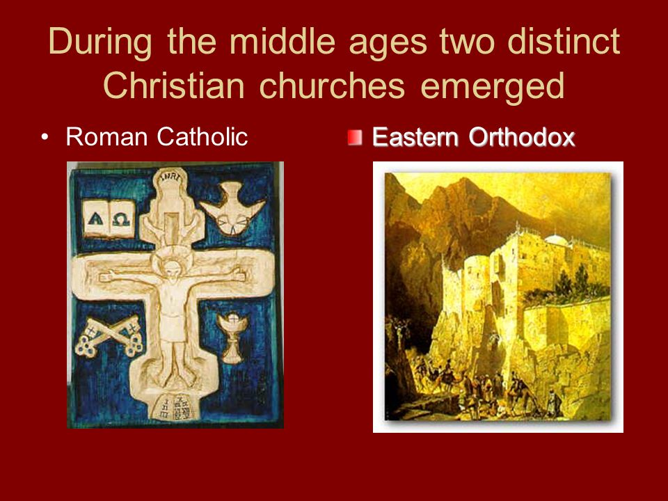 During the middle ages two distinct Christian churches emerged