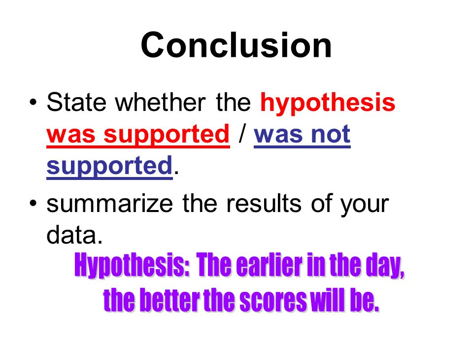 Conclusion State whether the hypothesis was supported / was not supported. summarize the results of your data.
