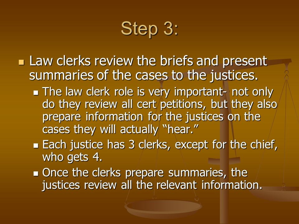 Step 3: Law clerks review the briefs and present summaries of the cases to the justices.