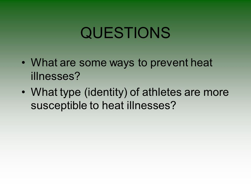 QUESTIONS What are some ways to prevent heat illnesses