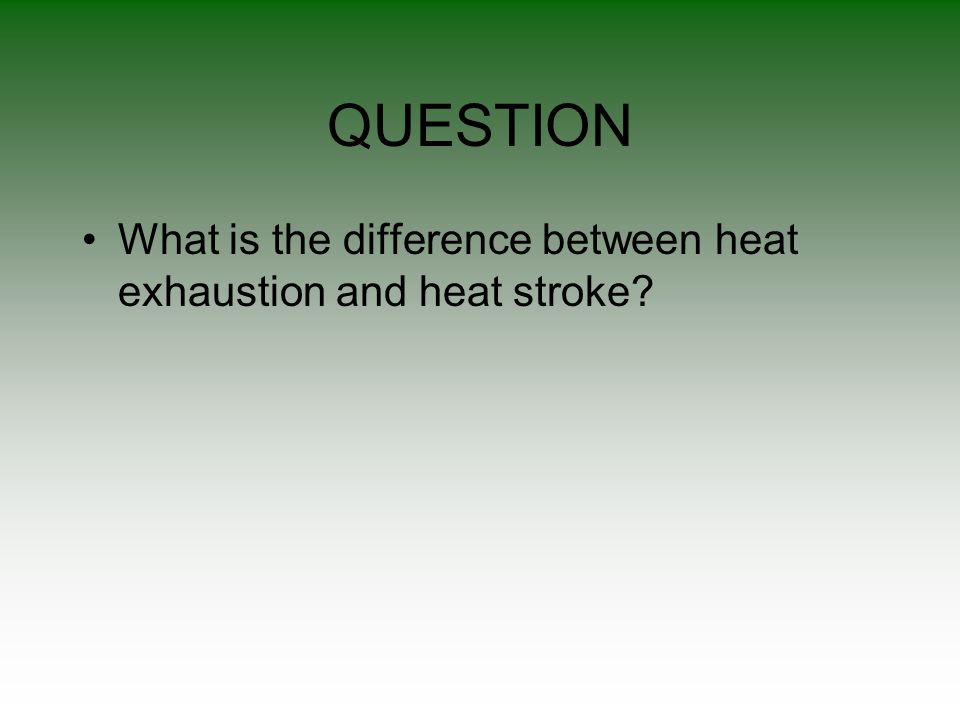 QUESTION What is the difference between heat exhaustion and heat stroke