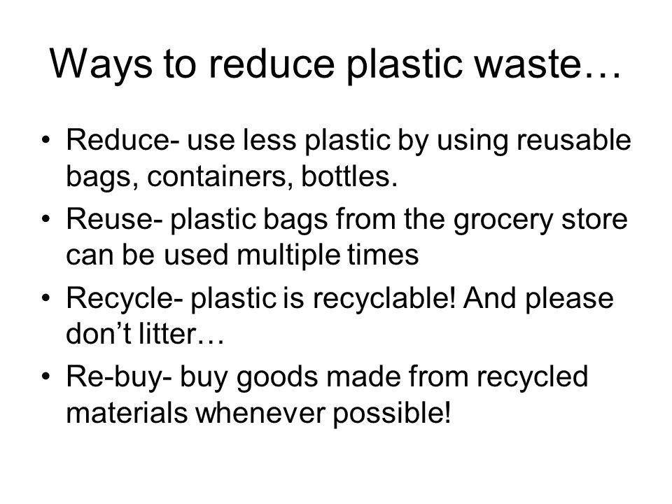 Ways to reduce plastic waste…