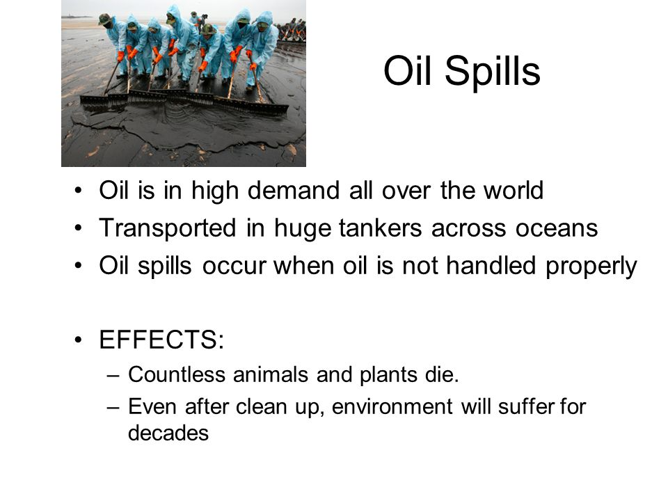 Oil Spills Oil is in high demand all over the world