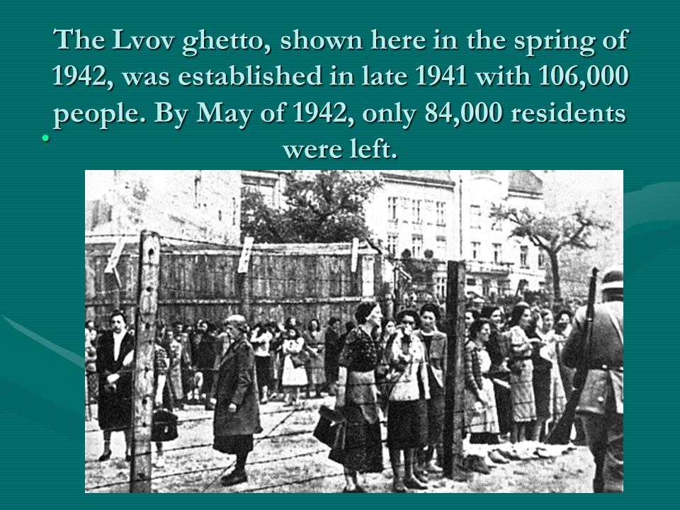 The Lvov ghetto, shown here in the spring of 1942, was established in late 1941 with 106,000 people.