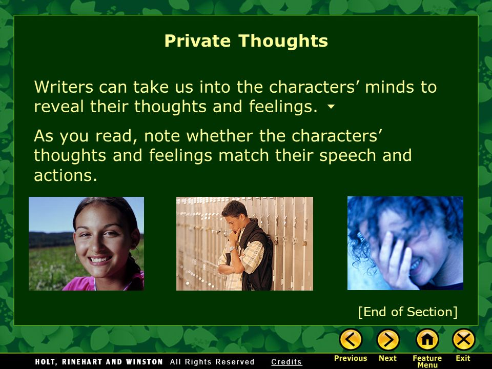 Private Thoughts Writers can take us into the characters' minds to reveal their thoughts and feelings.