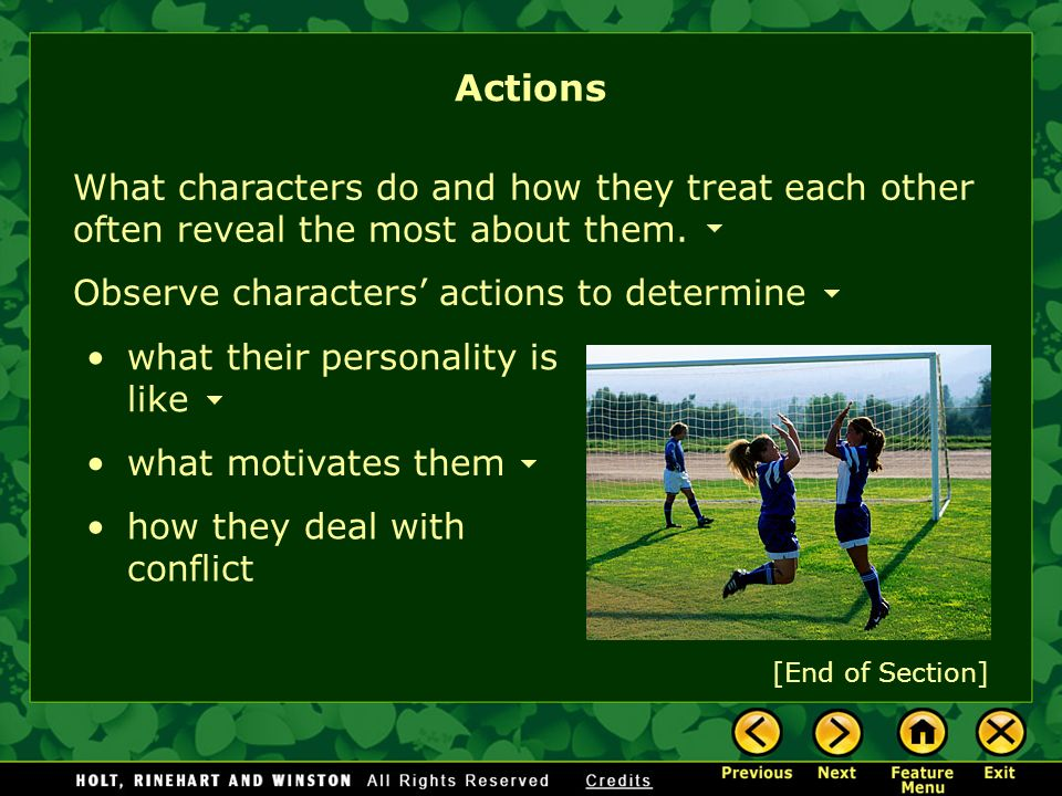 Actions What characters do and how they treat each other often reveal the most about them. Observe characters' actions to determine.