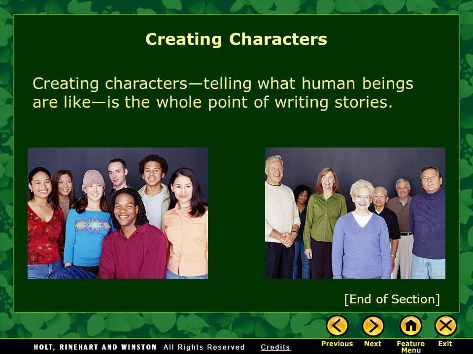 Creating Characters Creating characters—telling what human beings are like—is the whole point of writing stories.