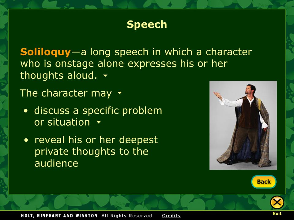 Speech Soliloquy—a long speech in which a character who is onstage alone expresses his or her thoughts aloud.