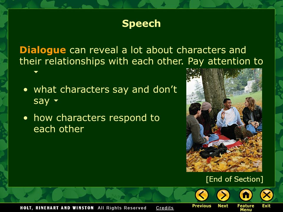 Speech Dialogue can reveal a lot about characters and their relationships with each other. Pay attention to.