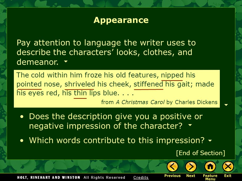 Appearance Pay attention to language the writer uses to describe the characters' looks, clothes, and demeanor.