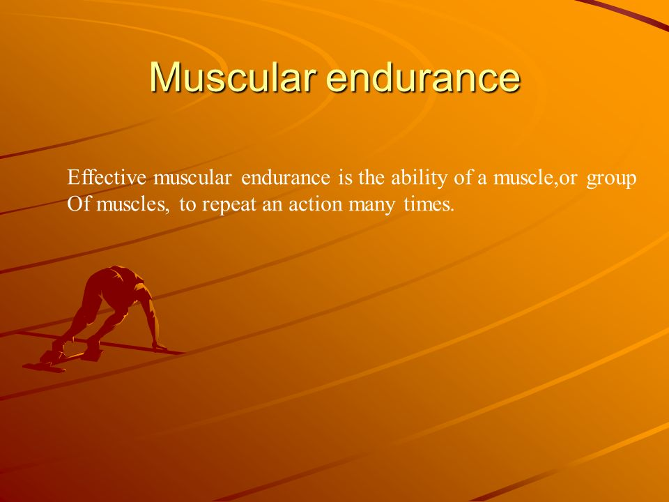 Muscular endurance Effective muscular endurance is the ability of a muscle,or group.