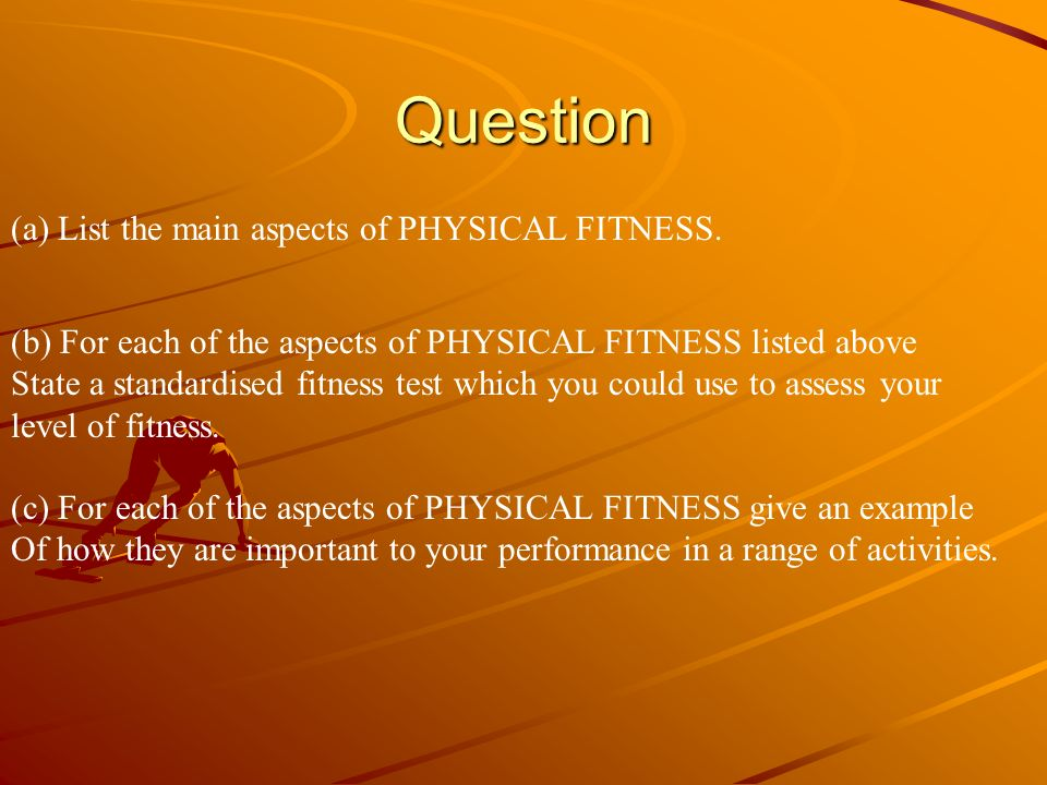 Question (a) List the main aspects of PHYSICAL FITNESS.