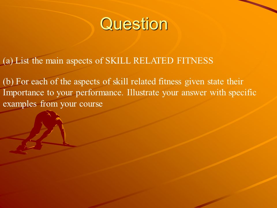 Question (a) List the main aspects of SKILL RELATED FITNESS