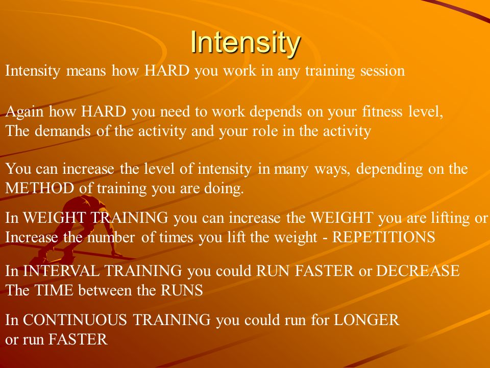 Intensity Intensity means how HARD you work in any training session