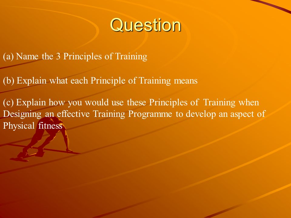 Question (a) Name the 3 Principles of Training