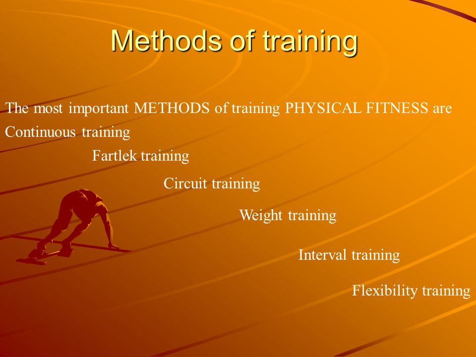 Methods of training The most important METHODS of training PHYSICAL FITNESS are. Continuous training.