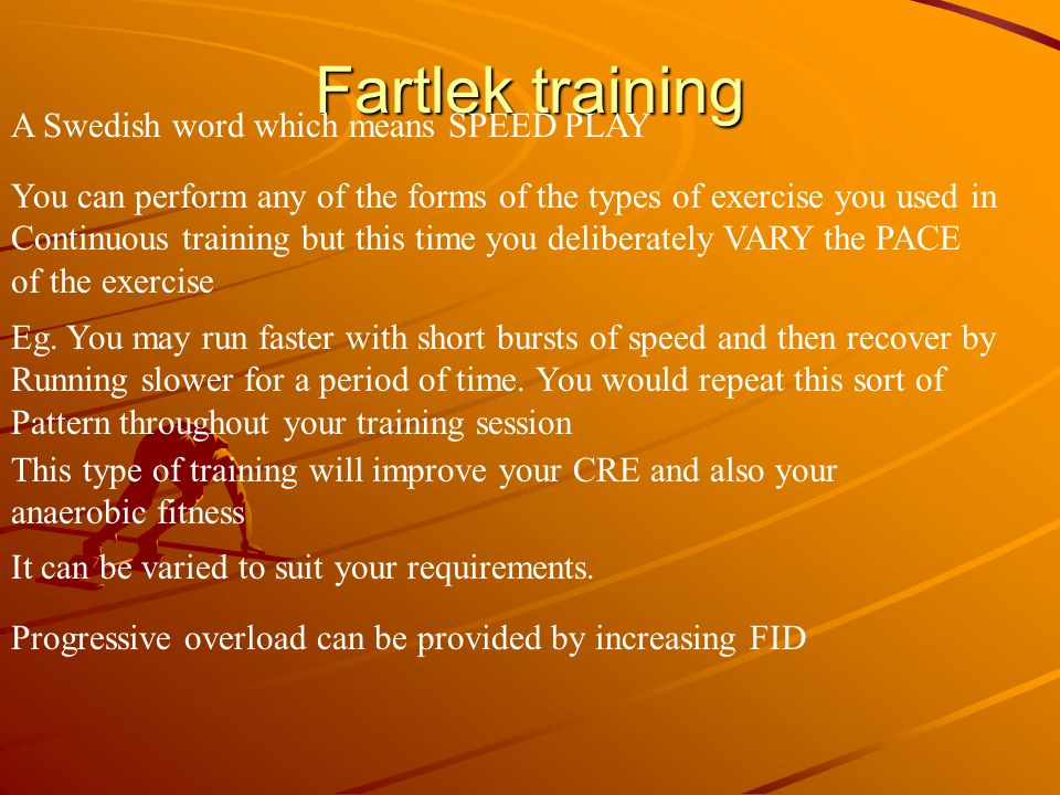 Fartlek training A Swedish word which means SPEED PLAY
