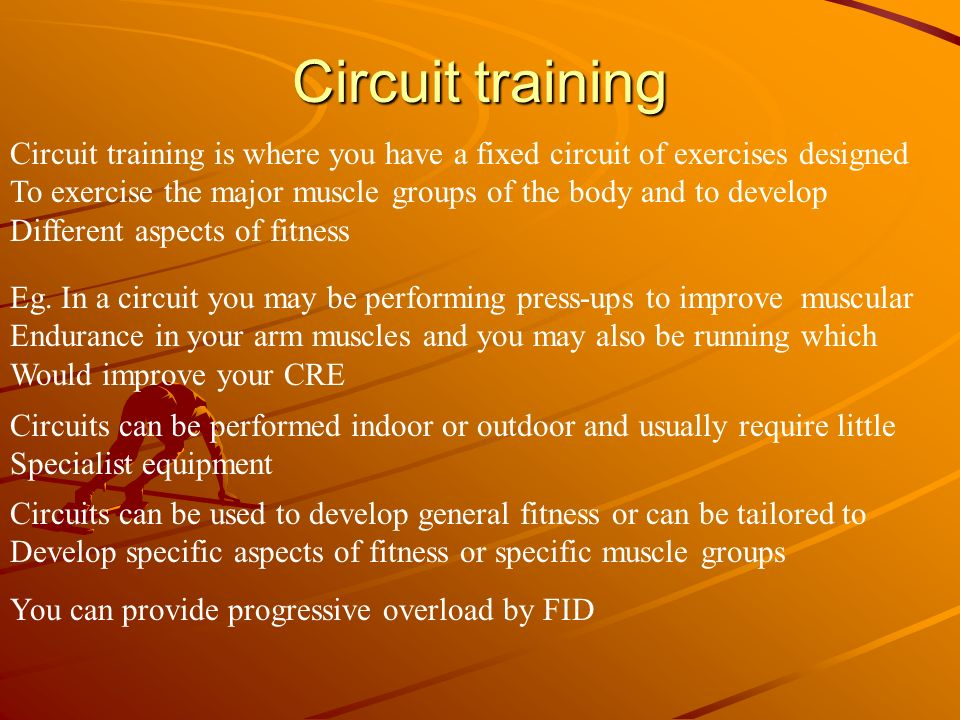Circuit training Circuit training is where you have a fixed circuit of exercises designed.