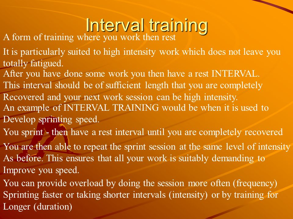 Interval training A form of training where you work then rest