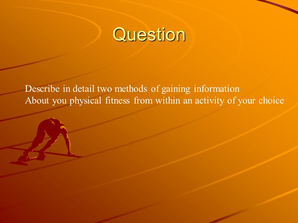 Question Describe in detail two methods of gaining information