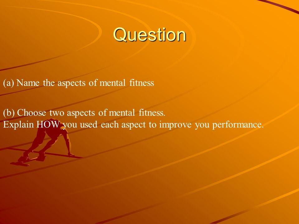 Question (a) Name the aspects of mental fitness